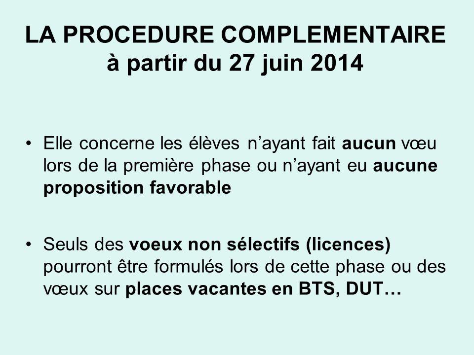 LA PROCEDURE COMPLEMENTAIRE à partir du 27 juin 2014 Elle concerne les élèves nayant fait aucun vœu lors de la première phase ou nayant eu aucune prop