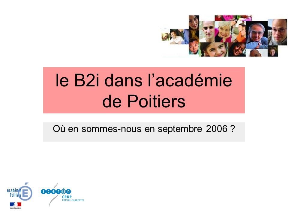 le B2i dans lacadémie de Poitiers Où en sommes-nous en septembre 2006 ?