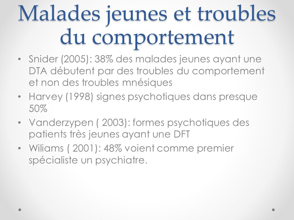Malades jeunes et troubles du comportement Snider (2005): 38% des malades jeunes ayant une DTA débutent par des troubles du comportement et non des tr
