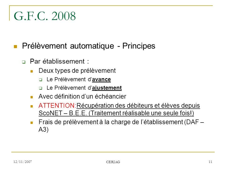 12/11/2007 CERIAG 11 G.F.C. 2008 Prélèvement automatique - Principes Par établissement : Deux types de prélèvement Le Prélèvement davance Le Prélèveme
