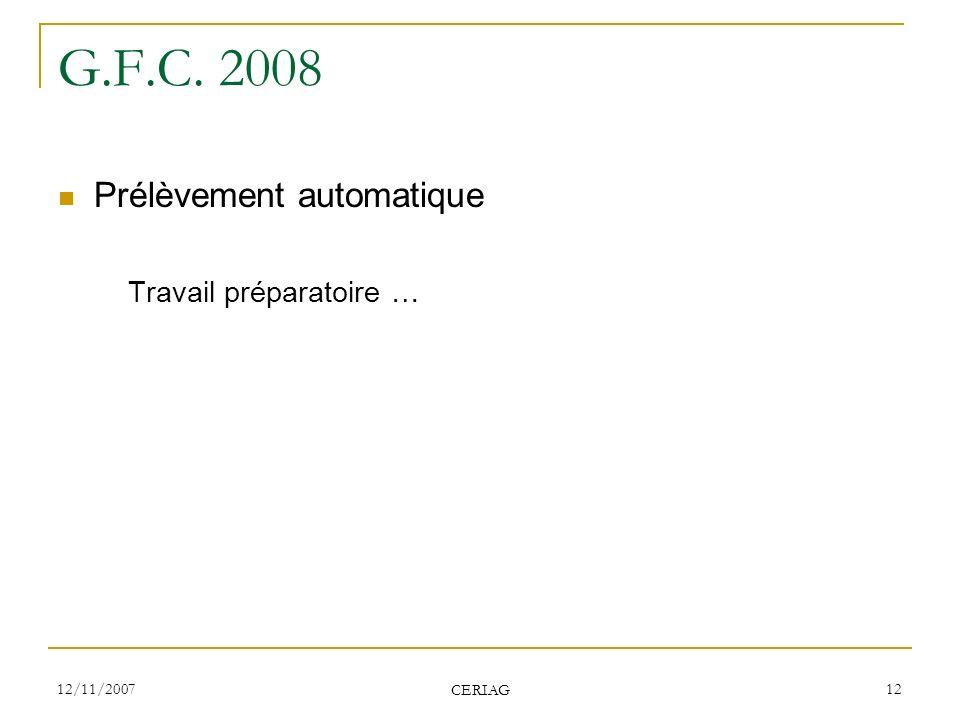 12/11/2007 CERIAG 12 G.F.C. 2008 Prélèvement automatique Travail préparatoire …