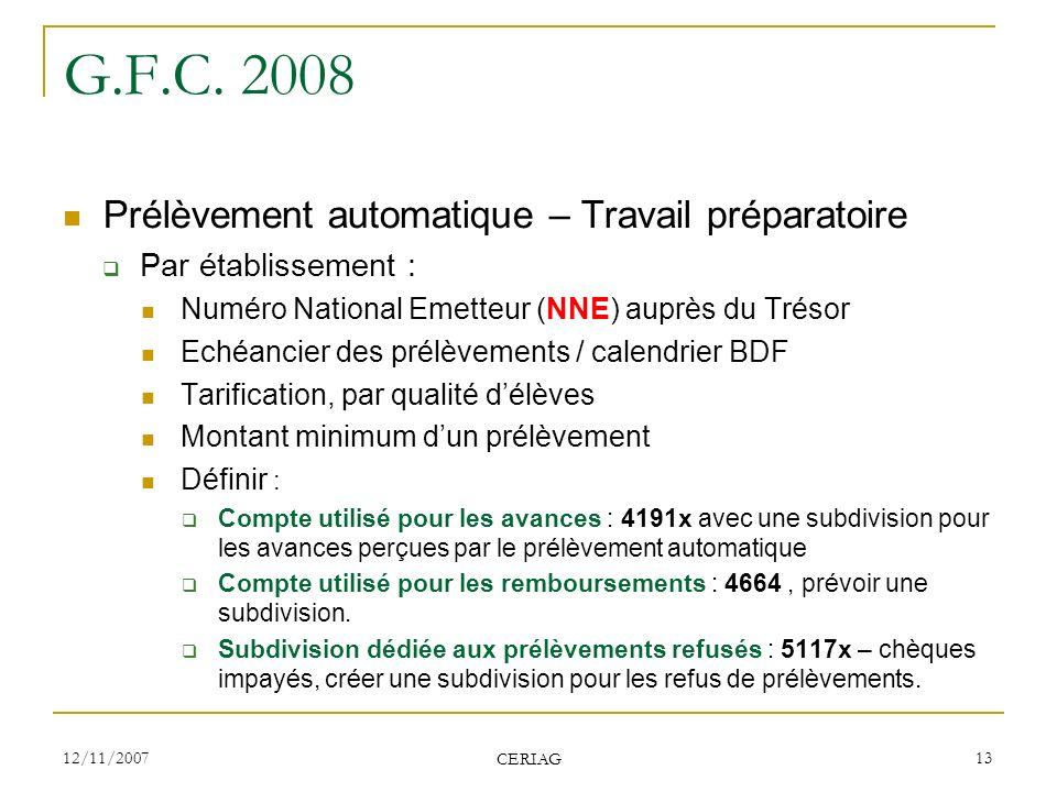 12/11/2007 CERIAG 13 G.F.C. 2008 Prélèvement automatique – Travail préparatoire Par établissement : Numéro National Emetteur (NNE) auprès du Trésor Ec