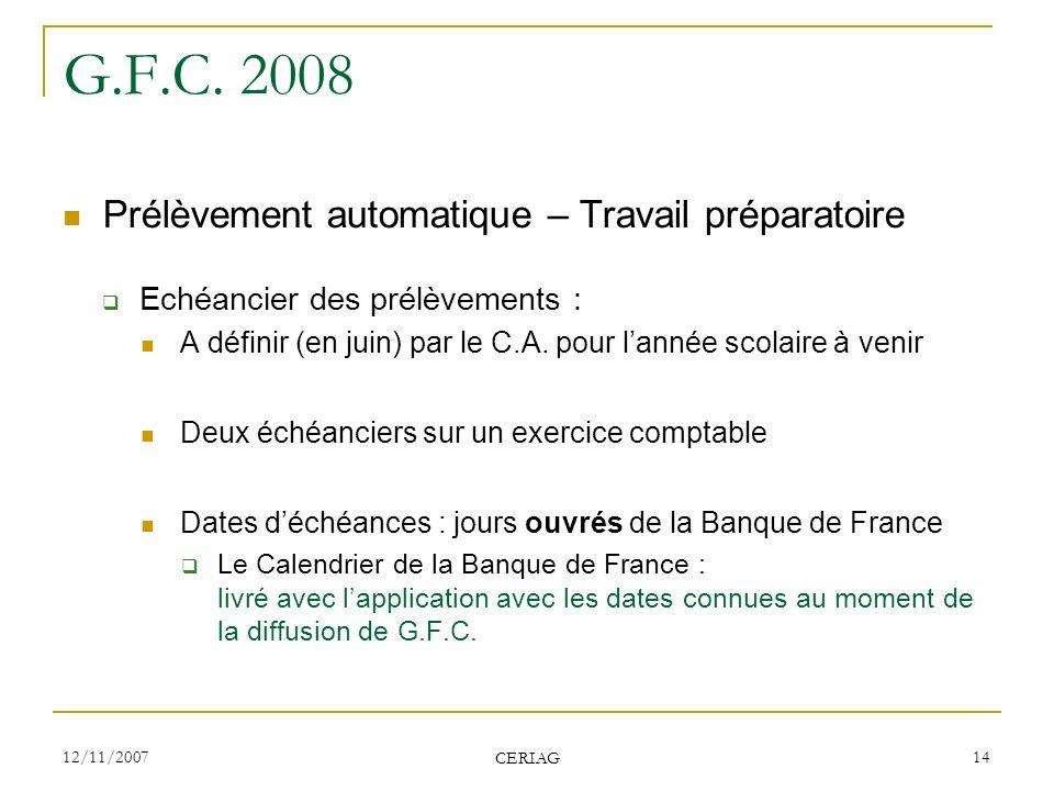 12/11/2007 CERIAG 14 G.F.C. 2008 Prélèvement automatique – Travail préparatoire Echéancier des prélèvements : A définir (en juin) par le C.A. pour lan