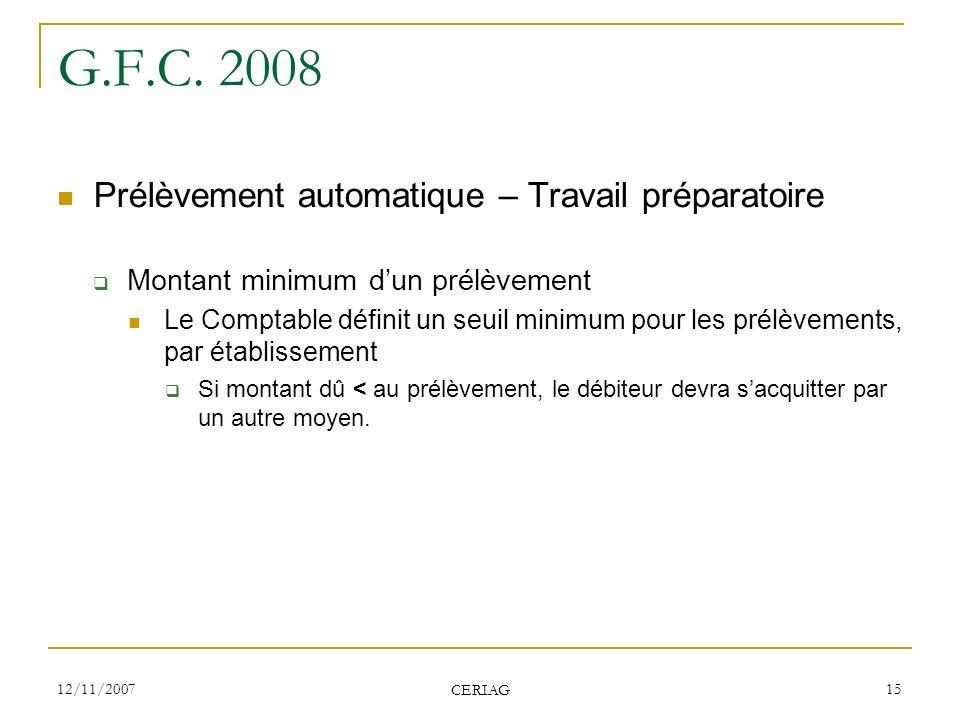 12/11/2007 CERIAG 15 G.F.C. 2008 Prélèvement automatique – Travail préparatoire Montant minimum dun prélèvement Le Comptable définit un seuil minimum