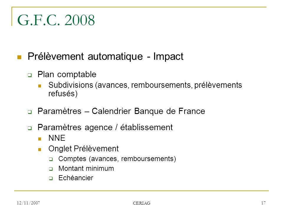 12/11/2007 CERIAG 17 G.F.C. 2008 Prélèvement automatique - Impact Plan comptable Subdivisions (avances, remboursements, prélèvements refusés) Paramètr
