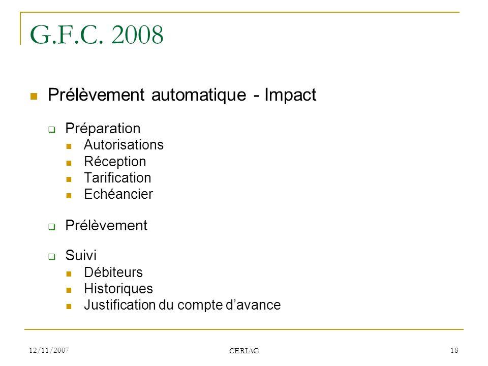 12/11/2007 CERIAG 18 G.F.C. 2008 Prélèvement automatique - Impact Préparation Autorisations Réception Tarification Echéancier Prélèvement Suivi Débite