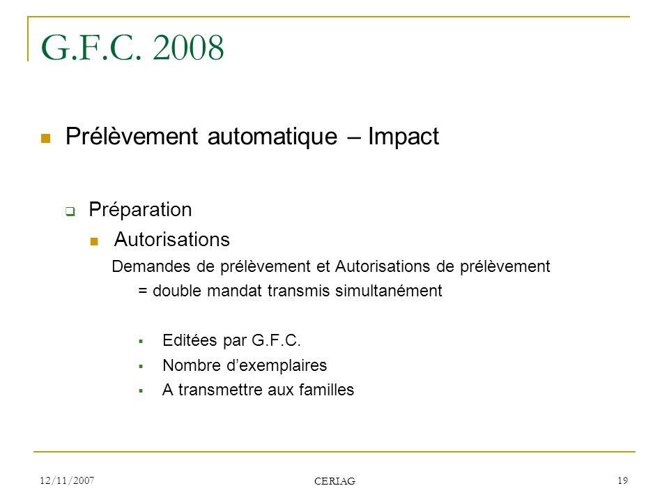 12/11/2007 CERIAG 19 G.F.C. 2008 Prélèvement automatique – Impact Préparation Autorisations Demandes de prélèvement et Autorisations de prélèvement =