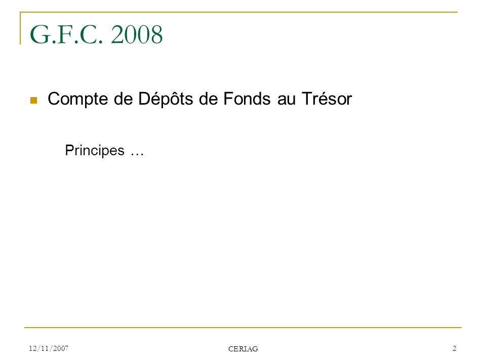 12/11/2007 CERIAG 2 G.F.C. 2008 Compte de Dépôts de Fonds au Trésor Principes …