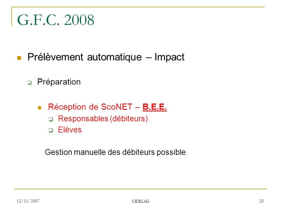 12/11/2007 CERIAG 20 G.F.C. 2008 Prélèvement automatique – Impact Préparation Réception de ScoNET – B.E.E. Responsables (débiteurs) Elèves Gestion man