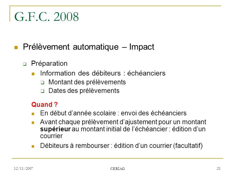 12/11/2007 CERIAG 21 G.F.C. 2008 Prélèvement automatique – Impact Préparation Information des débiteurs : échéanciers Montant des prélèvements Dates d