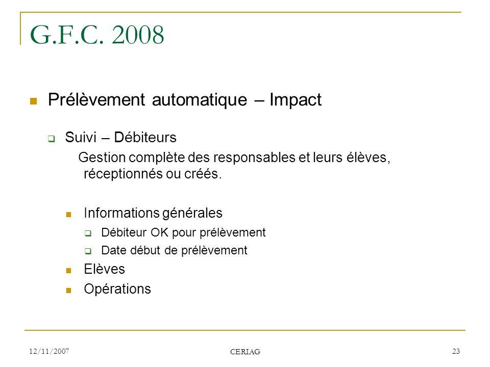 12/11/2007 CERIAG 23 G.F.C. 2008 Prélèvement automatique – Impact Suivi – Débiteurs Gestion complète des responsables et leurs élèves, réceptionnés ou