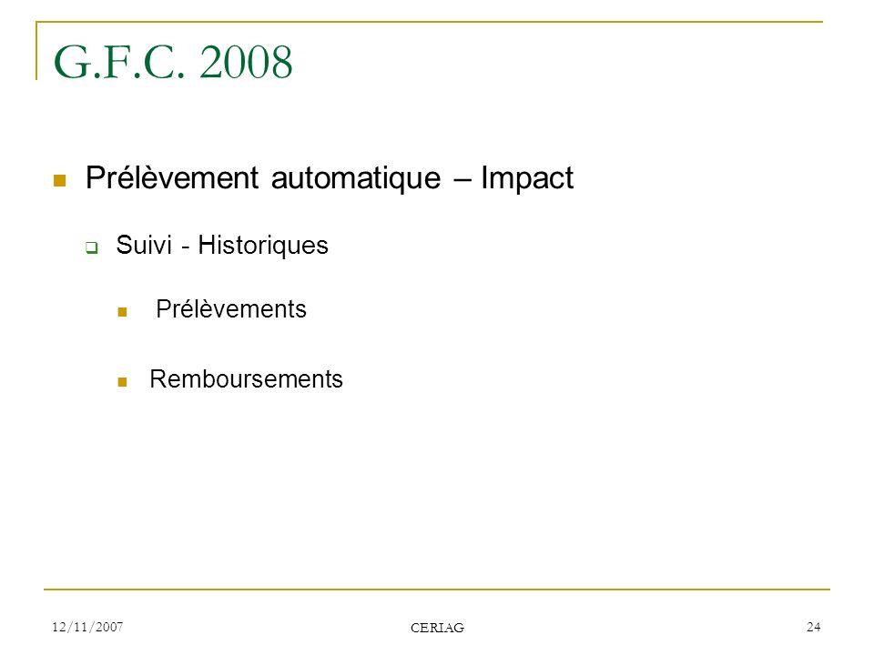 12/11/2007 CERIAG 24 G.F.C. 2008 Prélèvement automatique – Impact Suivi - Historiques Prélèvements Remboursements