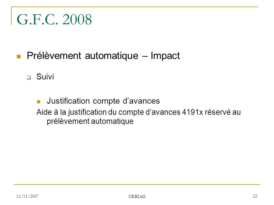 12/11/2007 CERIAG 25 G.F.C. 2008 Prélèvement automatique – Impact Suivi Justification compte davances Aide à la justification du compte davances 4191x