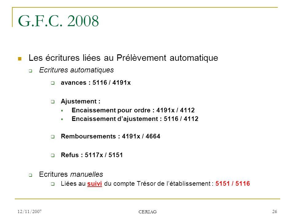 12/11/2007 CERIAG 26 G.F.C. 2008 Les écritures liées au Prélèvement automatique Ecritures automatiques avances : 5116 / 4191x Ajustement : Encaissemen