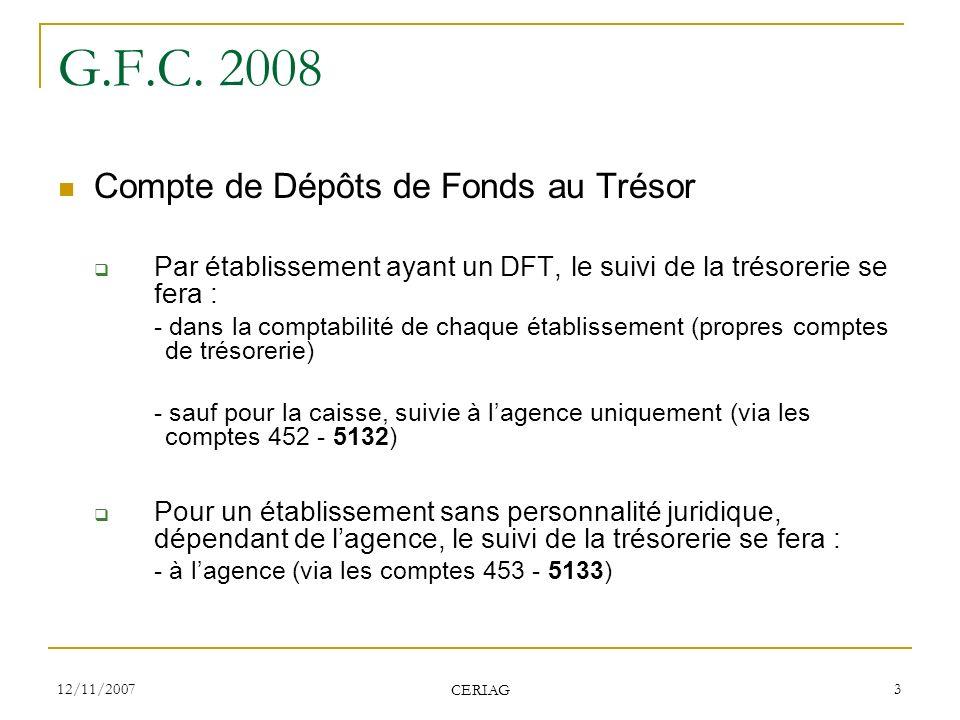 12/11/2007 CERIAG 3 G.F.C. 2008 Compte de Dépôts de Fonds au Trésor Par établissement ayant un DFT, le suivi de la trésorerie se fera : - dans la comp