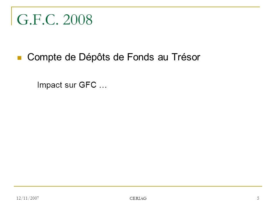 12/11/2007 CERIAG 5 G.F.C. 2008 Compte de Dépôts de Fonds au Trésor Impact sur GFC …