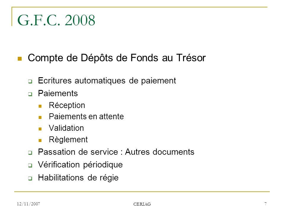 12/11/2007 CERIAG 7 G.F.C. 2008 Compte de Dépôts de Fonds au Trésor Ecritures automatiques de paiement Paiements Réception Paiements en attente Valida