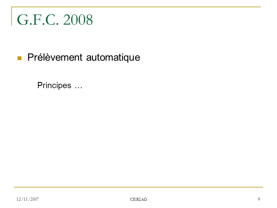 12/11/2007 CERIAG 9 G.F.C. 2008 Prélèvement automatique Principes …