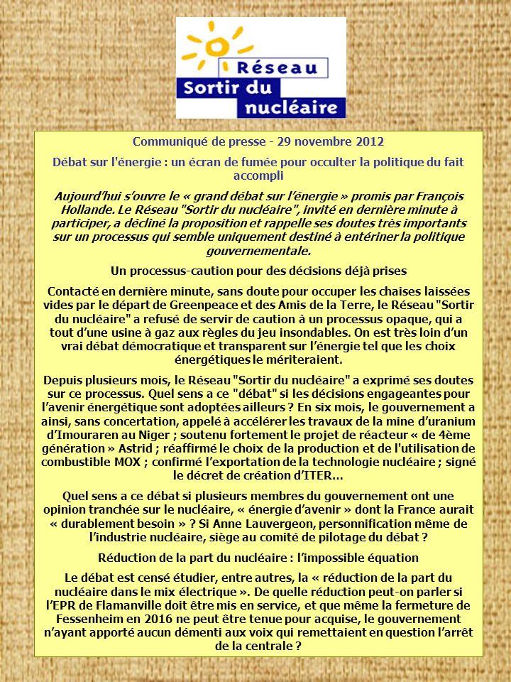 Communiqué de presse - 29 novembre 2012 Débat sur l énergie : un écran de fumée pour occulter la politique du fait accompli Aujourdhui souvre le « grand débat sur lénergie » promis par François Hollande.