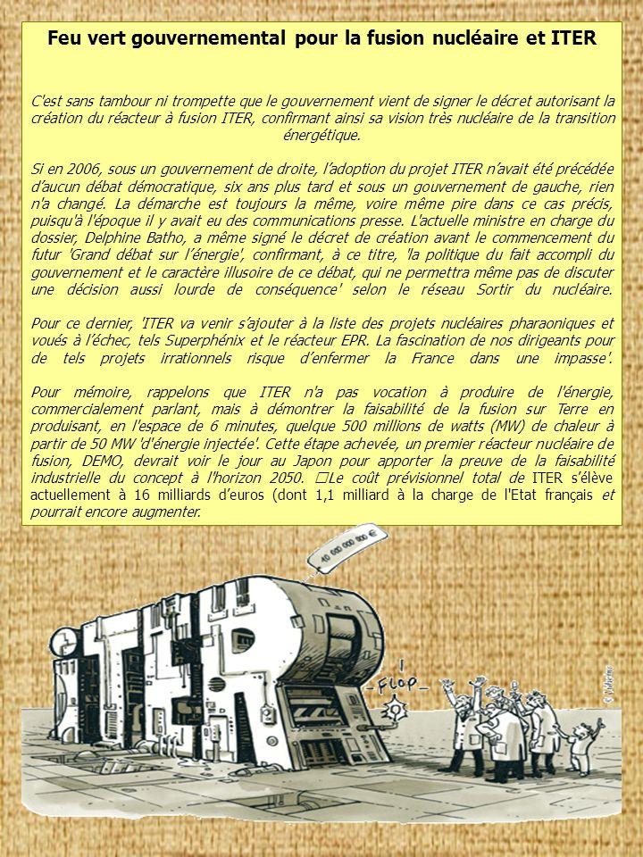 Feu vert gouvernemental pour la fusion nucléaire et ITER C est sans tambour ni trompette que le gouvernement vient de signer le décret autorisant la création du réacteur à fusion ITER, confirmant ainsi sa vision très nucléaire de la transition énergétique.