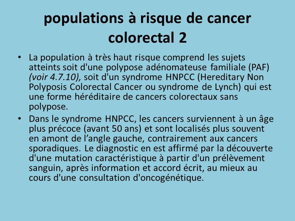 populations à risque de cancer colorectal 2 La population à très haut risque comprend les sujets atteints soit d'une polypose adénomateuse familiale (