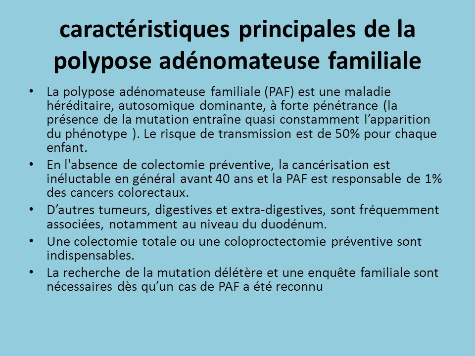 caractéristiques principales de la polypose adénomateuse familiale La polypose adénomateuse familiale (PAF) est une maladie héréditaire, autosomique d