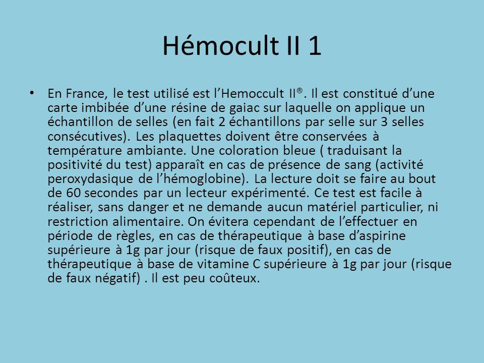 Hémocult II 1 En France, le test utilisé est lHemoccult II®. Il est constitué dune carte imbibée dune résine de gaiac sur laquelle on applique un écha
