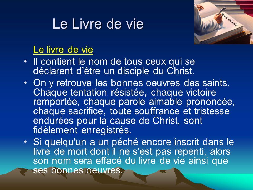 Le Livre de vie Le livre de vie Il contient le nom de tous ceux qui se déclarent dêtre un disciple du Christ. On y retrouve les bonnes oeuvres des sai