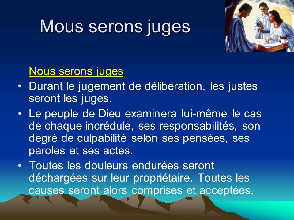Mous serons juges Nous serons juges Durant le jugement de délibération, les justes seront les juges. Le peuple de Dieu examinera lui-même le cas de ch
