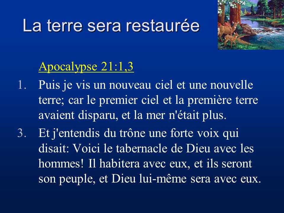 La terre sera restaurée Apocalypse 21:1,3 1.Puis je vis un nouveau ciel et une nouvelle terre; car le premier ciel et la première terre avaient dispar