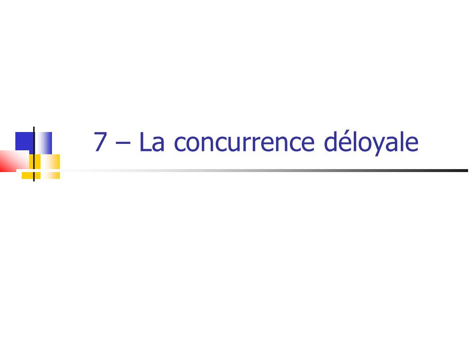 I.LES ACTES DE CONCURRENCE DELOYALE A. Le dénigrement B.