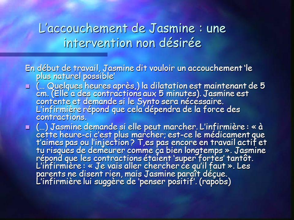 Laccouchement de Jasmine : une intervention non désirée En début de travail, Jasmine dit vouloir un accouchement le plus naturel possible (… Quelques heures après,) la dilatation est maintenant de 5 cm.