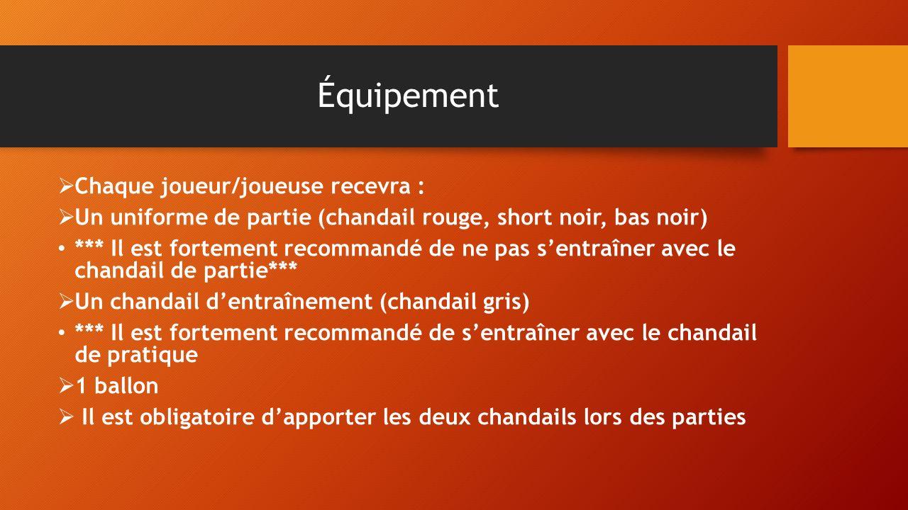 Équipement Chaque joueur/joueuse recevra : Un uniforme de partie (chandail rouge, short noir, bas noir) *** Il est fortement recommandé de ne pas sent