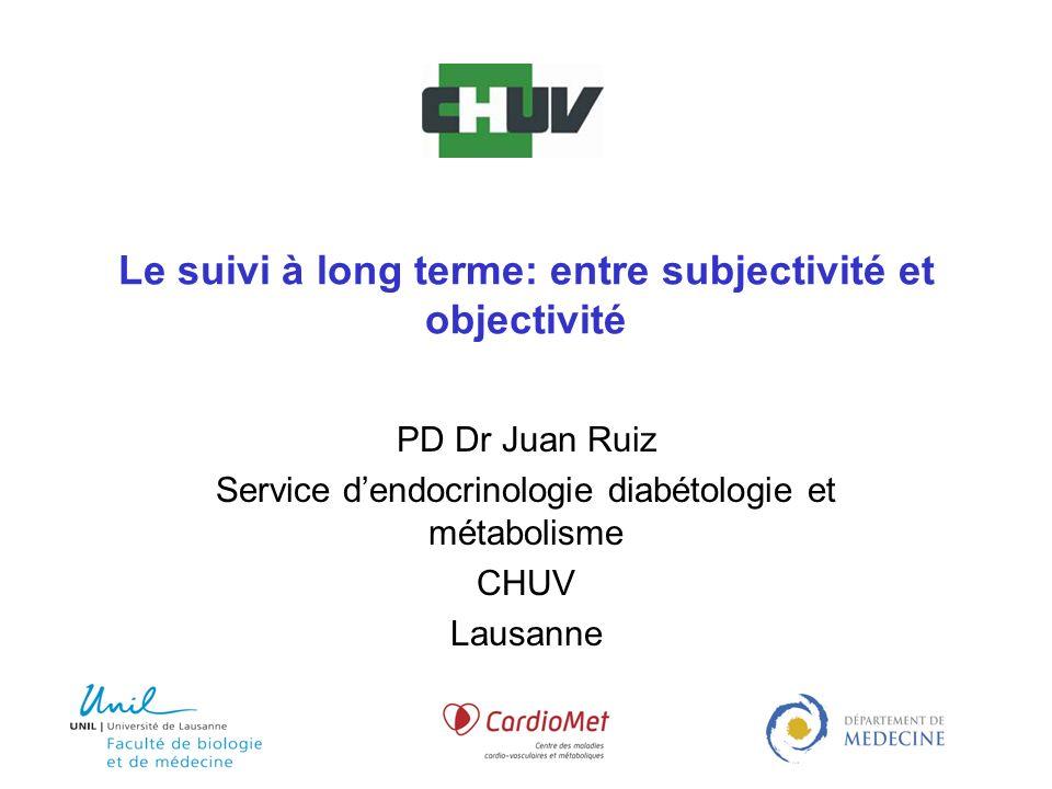 Le suivi à long terme: entre subjectivité et objectivité PD Dr Juan Ruiz Service dendocrinologie diabétologie et métabolisme CHUV Lausanne