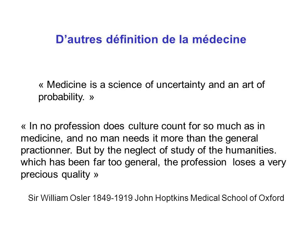 Dautres définition de la médecine « Medicine is a science of uncertainty and an art of probability.
