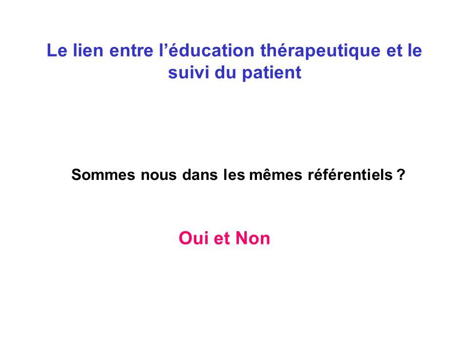 Le lien entre léducation thérapeutique et le suivi du patient Sommes nous dans les mêmes référentiels .