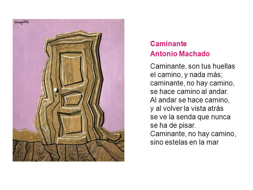 Caminante Antonio Machado Caminante, son tus huellas el camino, y nada más; caminante, no hay camino, se hace camino al andar.