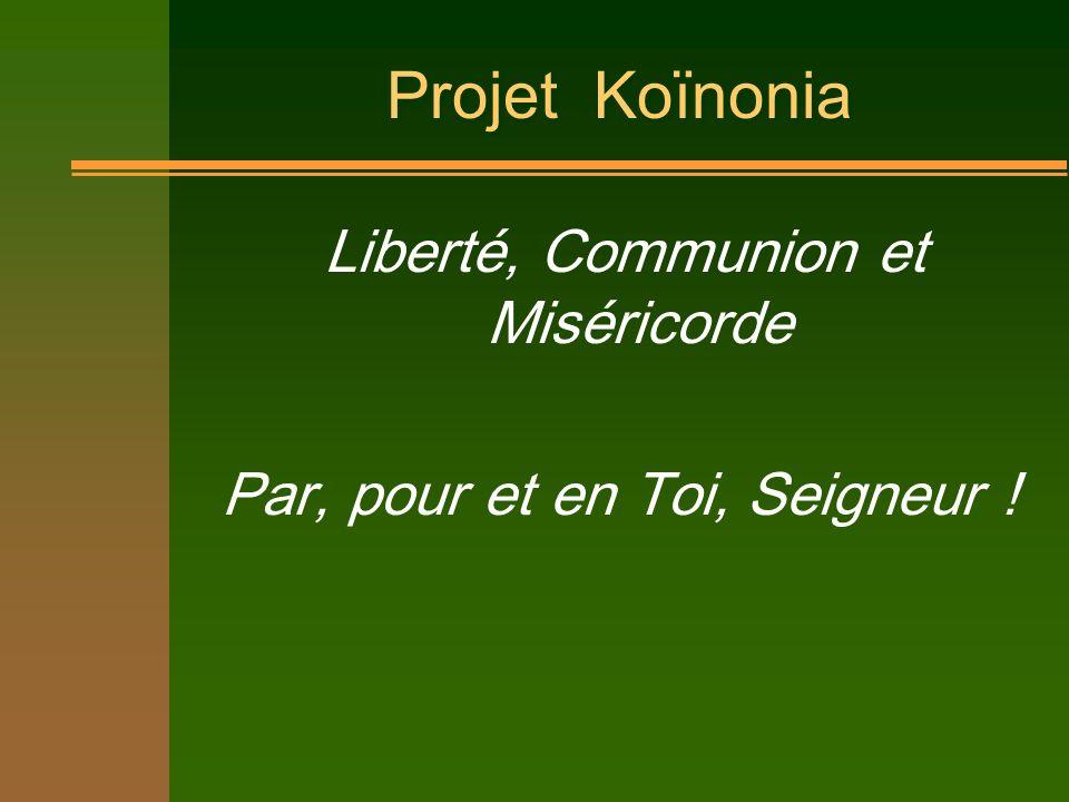Projet Koïnonia Liberté, Communion et Miséricorde Par, pour et en Toi, Seigneur !