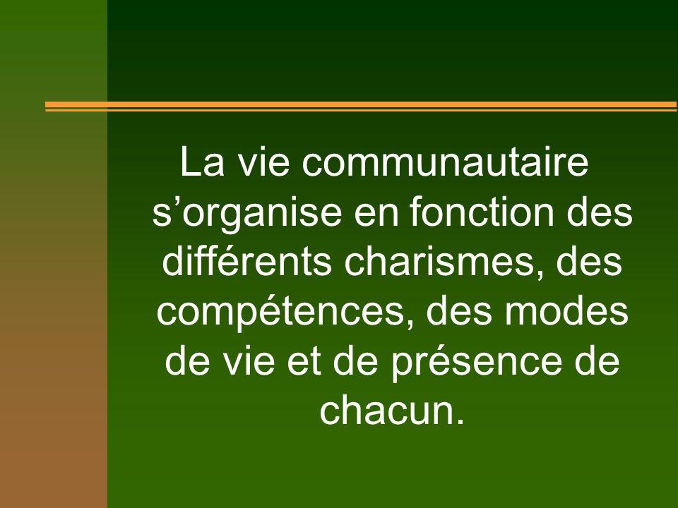 La vie communautaire sorganise en fonction des différents charismes, des compétences, des modes de vie et de présence de chacun.