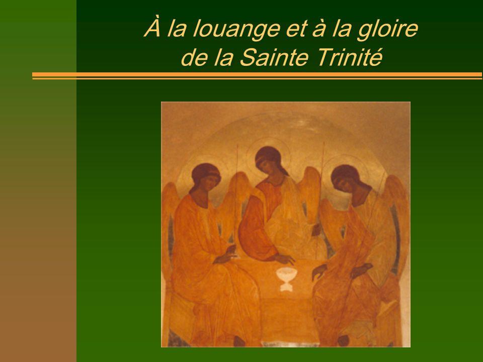 À la louange et à la gloire de la Sainte Trinité