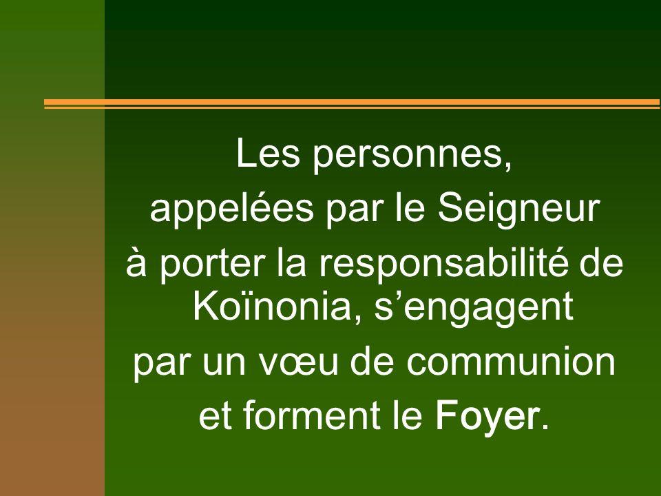 Les personnes, appelées par le Seigneur à porter la responsabilité de Koïnonia, sengagent par un vœu de communion et forment le Foyer.