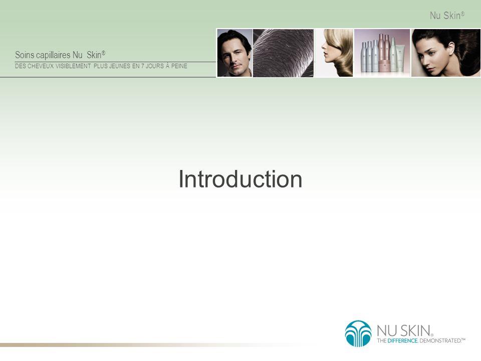 Soins capillaires Nu Skin ® DES CHEVEUX VISIBLEMENT PLUS JEUNES EN 7 JOURS À PEINE Nu Skin ® Introduction