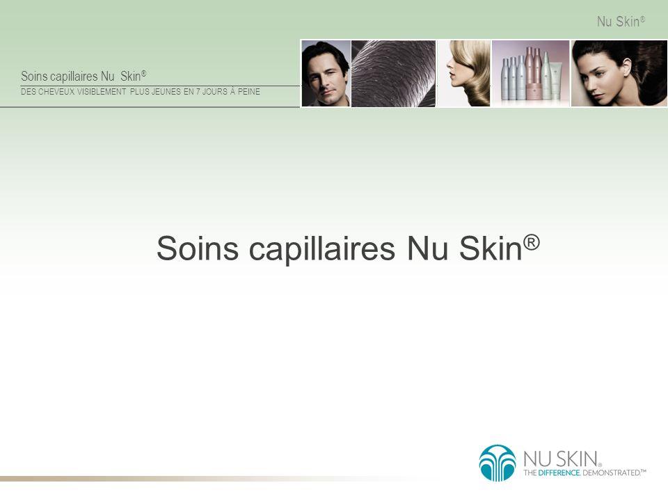 Soins capillaires Nu Skin ® DES CHEVEUX VISIBLEMENT PLUS JEUNES EN 7 JOURS À PEINE Nu Skin ® Soins capillaires Nu Skin ®