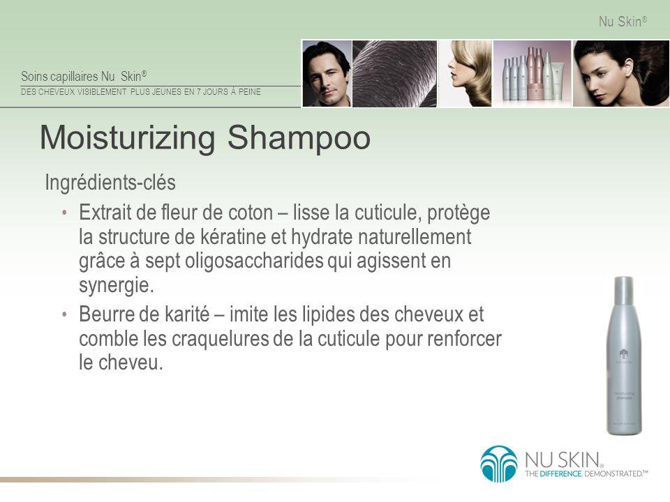 Soins capillaires Nu Skin ® DES CHEVEUX VISIBLEMENT PLUS JEUNES EN 7 JOURS À PEINE Nu Skin ® Moisturizing Shampoo Ingrédients-clés Extrait de fleur de
