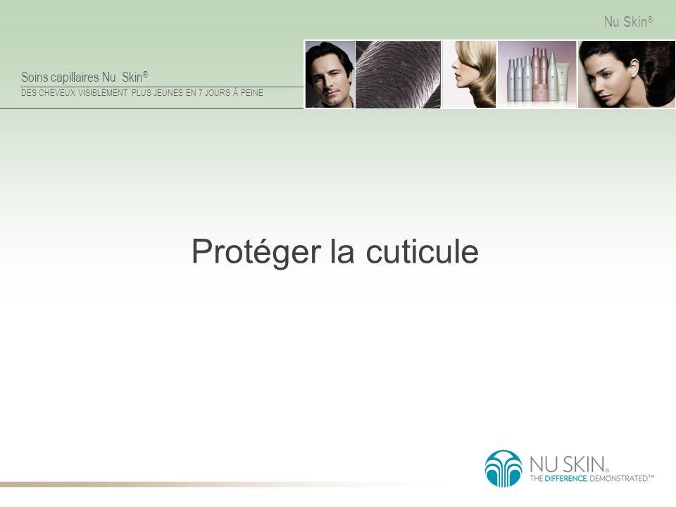 Soins capillaires Nu Skin ® DES CHEVEUX VISIBLEMENT PLUS JEUNES EN 7 JOURS À PEINE Nu Skin ® Protéger la cuticule