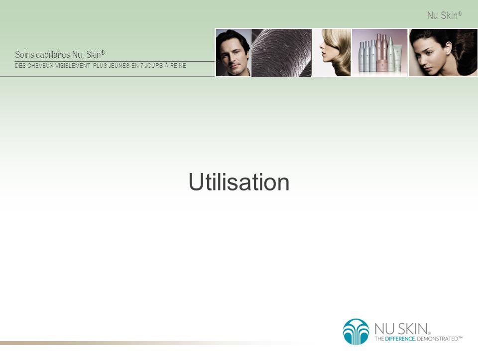 Soins capillaires Nu Skin ® DES CHEVEUX VISIBLEMENT PLUS JEUNES EN 7 JOURS À PEINE Nu Skin ® Utilisation