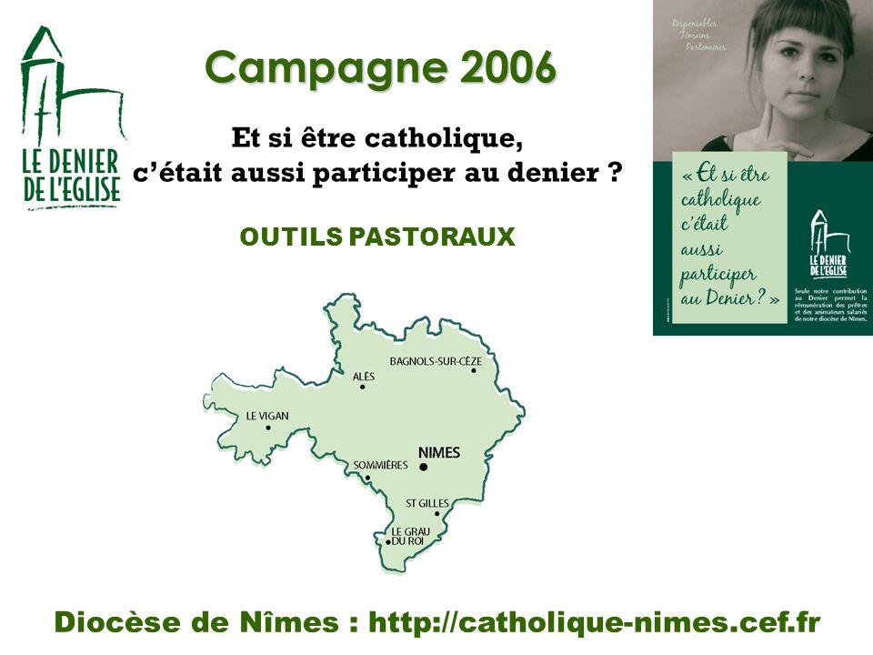 Campagne 2006 Et si être catholique, cétait aussi participer au denier ? OUTILS PASTORAUX Diocèse de Nîmes : http://catholique-nimes.cef.fr