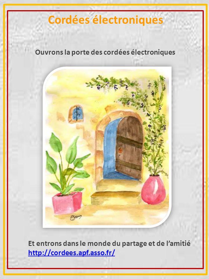 Cordées électroniques Ouvrons la porte des cordées électroniques Et entrons dans le monde du partage et de lamitié http://cordees.apf.asso.fr/