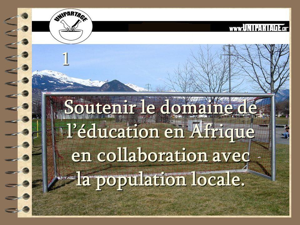 Soutenir le domaine de léducation en Afrique en collaboration avec la population locale. 1
