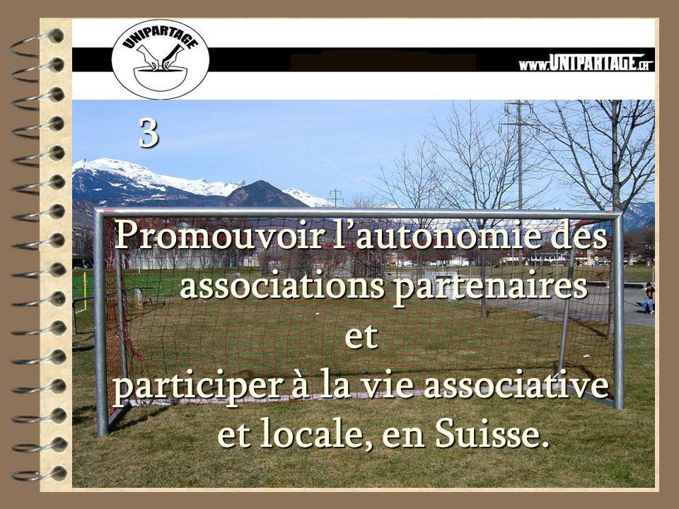 3 Promouvoir lautonomie des associations partenaires et participer à la vie associative et locale, en Suisse.